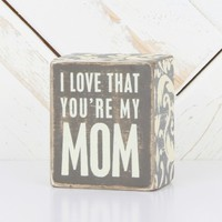 Love that You're My Mom Chalk Box Sign | Altar'd State