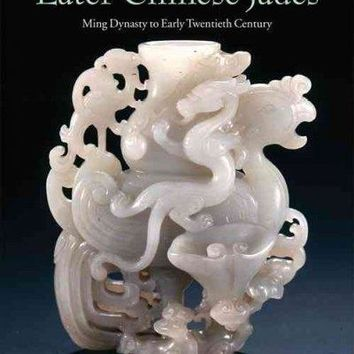 Later Chinese Jades: Ming Dynasty to Early Twentieth Century, From the Asian Art Museum of San Francisco