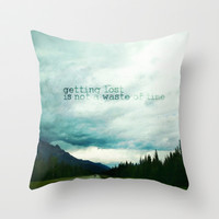 getting lost is not a waste of time Throw Pillow by Sylvia Cook Photography