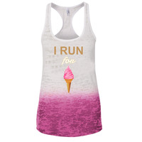 I Run for Ice-Cream Ombre Burnout Racerback Tank - Great For Gym - Great Motivation