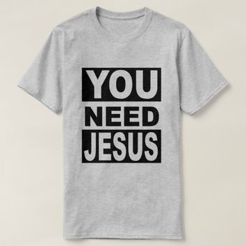 You Need Jesus T-Shirt