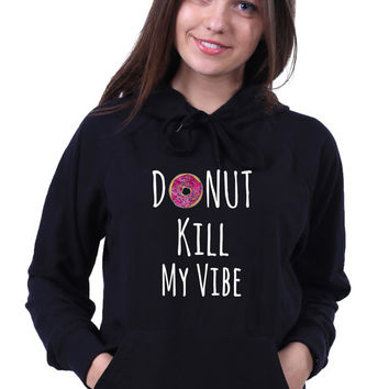 Don't Kill My Vibe Food Pun Slogan Donut Funny Tumblr Doughnut Baking Gift Sweatshirt Hoodie Jumper