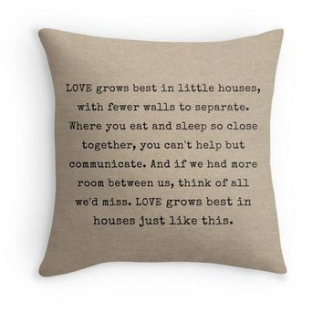 Love Grows Best In Little Houses Decorative Pillow Cover, Available in sizes 16x16, 18x18, 20x20