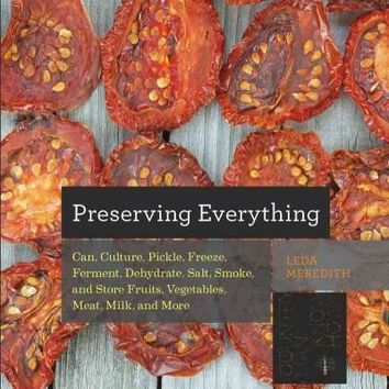 Preserving Everything: How to Can, Culture, Pickle, Freeze, Ferment, Dehydrate, Salt, Smoke, and Store Fruits, Vegetables, Meat, Milk, and More (Countryman Know How)