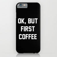OK, BUT FIRST COFFEE iPhone & iPod Case by KolesonCollections
