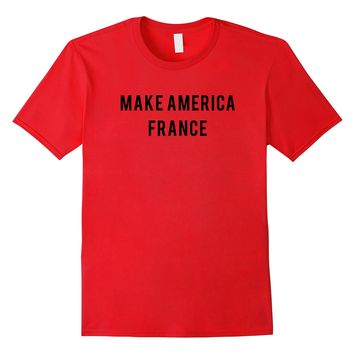 Make america France political funny campaign Shirt