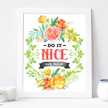 Do It Nice Not Twice Print, Do It Nice Not Twice Quote, Inspirational Quote, Motivational Quote, Inspirational Print Poster, Written Wisdom