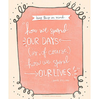 How we spend our lives inspirational quote by KelseyDavisDesign
