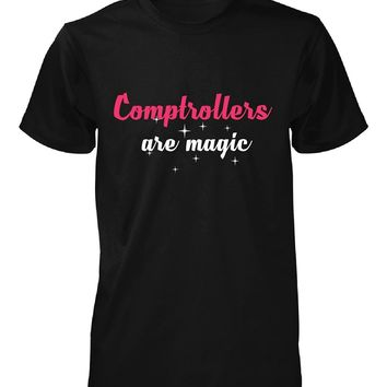 Comptrollers Are Magic. Awesome Gift - Unisex Tshirt