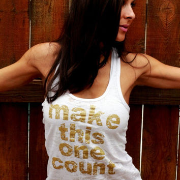 Make THIS ONE Count.  Burnout A-Line Racerback Tank.  Size SMALL