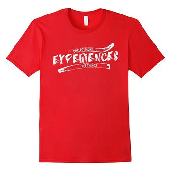 Collect More Experiences Not things Adventure Outdoor shirt