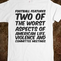 FOOTBALL FEATURES TWO OF THE WORST ASPECTS OF AMERICAN LIFE, VIOLENCE AND COMMITTEE MEETINGS