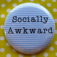 Socially awkward - 2.25 inch pinback button badge