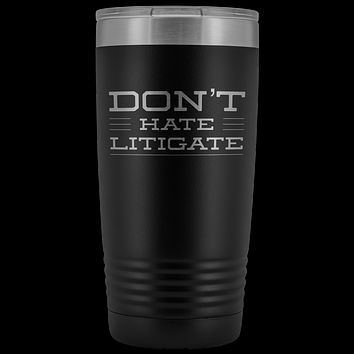 Bar Exam Gift Don't Hate Litigate Lawyer Gifts for Women Men Present Tumbler Funny Metal Mug Insulated Hot Cold Travel Cup 20oz BPA Free