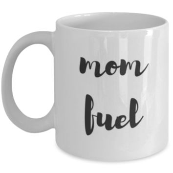 Mom Fuel - Funny Coffee Mug - Sarcastic Coffee Mug - Birthday Gift - Christmas Gift - White Elephant Gift - Mother's Day Gift - Gift for Mom - Perfect Gift for Sibling, Parent, Relative, Best Friend Coworker, Roommate