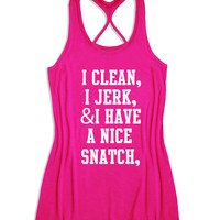 I clean, I jerk, & I have a nince snatch,   Women's workout Lift Crossfit Tank Top -X 6036