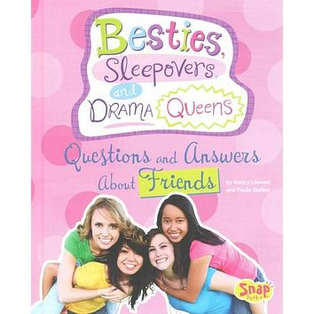 Besties, Sleepovers, and Drama Queens: Questions and Answers About Friends (Snap)