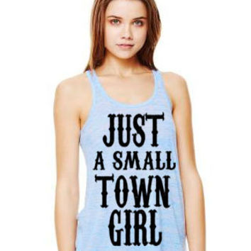Just A Small Town Girl Flowing Loose Raceback Tank Top Country Southern Saying Custom Made You Pick The Color