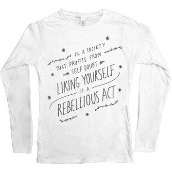 Liking Yourself Is A Rebellious Act -- Women's Long-Sleeve