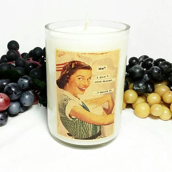 Wine Bottle Candle/Vintage Humor Meme Soy Wax Candle/Recycled Glass Bottle Candle/Frozen Margarita Scent/Me? I don't Cook Dinner, I Drink It