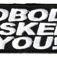 "Embroidered Iron On Patch - Nobody Asked You 4"" Patch"