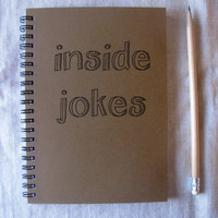inside jokes - 5 x 7 journal