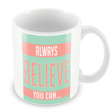 Always Believe You Can Mug Quote Coffee Cup Life Motto Home Novelty PP11