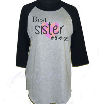 Sister shirt best sister ever print grey raglan shirt **3/4 sleeve shirt **women tshirts **teen clothing size S M L XL XXL