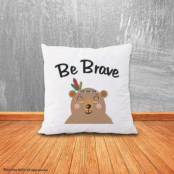 Be brave pillow-bear pillow-nursery pillow-home decor-funny pillow-typography pillow-cushion cover-funny animal pillow-NATURA PICTA-NPCP053