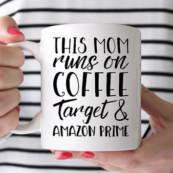 This Mom Runs On Coffee Target And Amazon Prime - Coffee Mug, Ceramic Mug, 11 or 15 Ounce Mug, Gift For Mom, Mother's Day Gift, Funny Mug
