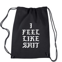 I Feel Like Sh-t Drawstring Backpack