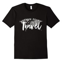 When In Doubt Travel T-Shirt