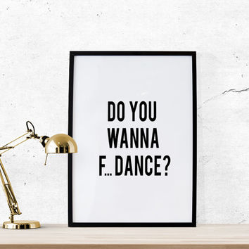 Do you wanna dance. Funny quote .Motivational typo quote. Inspirational words. Scripture art. Minimalist artwork Scandinavian. Office decor
