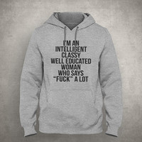 "I'm an intelligent classy well educated woman who says ""Fuck"" a lot - Gray/White Unisex Hoodie - HOODIE-065"