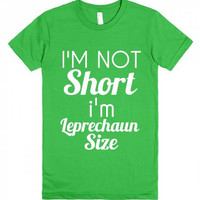 I'm Not Short I'm Leprechaun Size  Funny St. Patrick's Day  T-Shirt
