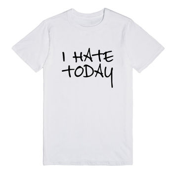 I HATE TODAY
