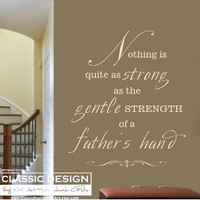 Vinyl Wall Decal - Father's Day, Nothing is Quite as Strong as the GENTLE Strength of a FATHER's HAND, Inspirational Quote