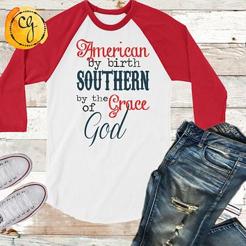 American By Birth Southern By The Grace Of God 3/4 Sleeve Raglan