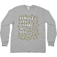Females Are Strong As Hell -- Unisex Long-Sleeve