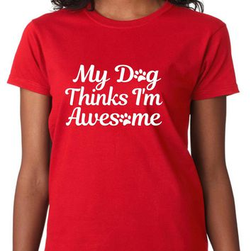 My Dog Thinks I'm Awesome Women's, Size: Adult XL, Red
