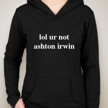"5 Seconds of Summer 5SOS ""lol ur not ashton irwin"" Unisex Adult Hoodie Sweatshirt"