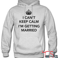 I Can't keep calm I'm getting married hoodie