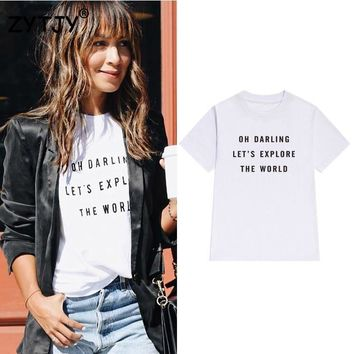 oh darling let's explore the world Women tshirt Cotton Casual Funny t shirt For Lady Girl Top Tee Hipster Tumblr Z-1034