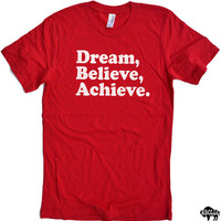 Dream Believe Achieve T-shirt Mens Womens T Shirt - Cool UNISEX Tee shirt, Funny TShirts