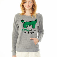 T-Rex hates push-ups ladies sweatshirt