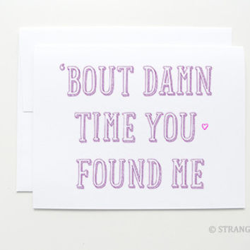 "Funny Love Card "" Bout Damn Time You Found Me "" greeting card handmade by StrangerDays"