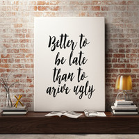 Bathroom Decor Inspirational Print Better to be late than to arrive ugly Funny Quote Print Printable Decor Poster Printable Instant Download