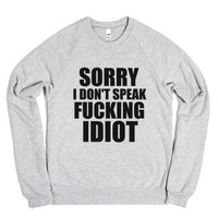Sorry I Don't Speak Fucking Idiot Sweatshirt-grey-Sweatshirt