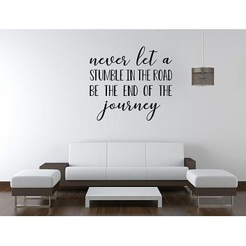 Never Let A Stumble In The Road Be The End Of The Journey Wall Decal Quote