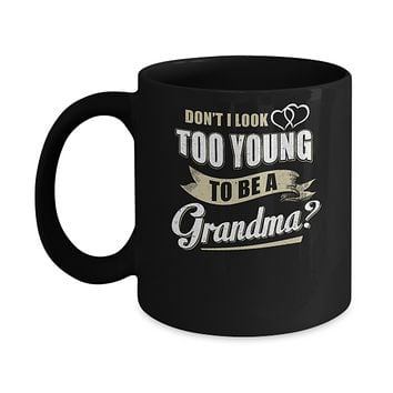 Don't I Look Too Young To Be A Grandma Mothers Day Mug